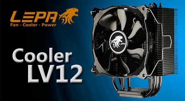Lepa LV12: el cooler que mejor se adapta a tu equipo