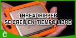 Los ingenieros de AMD diseñaron Threadripper en su tiempo libre