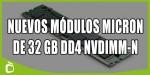 Micron anuncia sus nuevos módulos de RAM DDR4 NVDIMM-N de 32Gb