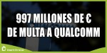 La Unión Europea multa a Qualcomm por monopolio