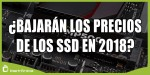 ¿Los precios de los SSD bajarán en 2018?