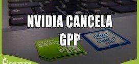 Se acabó la polémica, NVIDIA cancela GPP